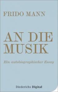 Frido Mann - An die Musik: Ein autobiographischer Essay