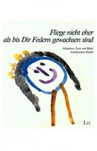 Frido Mann - Fliege nicht eher als bis Dir Federn gewachsen sind...: Gedanken, Texte und Bilder krebskranker Kinder (Medizinische Psychologie)