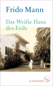 Frido Mann - Das weisse Haus des Exils