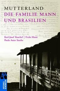 Frido Mann - Mutterland: Brasilien und die Familie Mann (Artemis & Winkler Sachbuch)