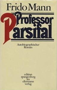 Frido Mann - Professor Parsifal. Autobiographischer Roman
