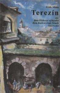 Frido Mann - Terezín oder Der Führer schenkt den Juden eine Stadt: Eine Parabel